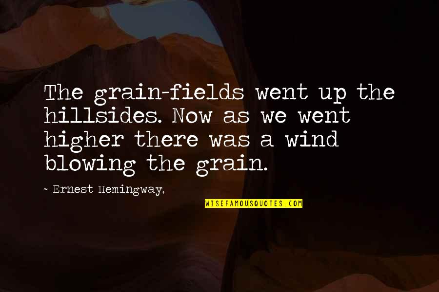 Blowing Up Quotes By Ernest Hemingway,: The grain-fields went up the hillsides. Now as