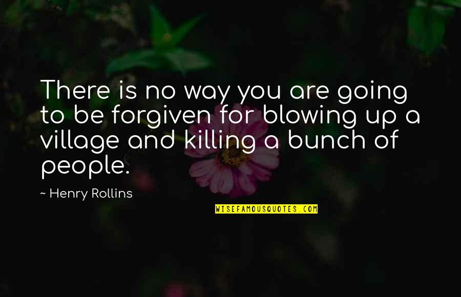 Blowing Up Quotes By Henry Rollins: There is no way you are going to