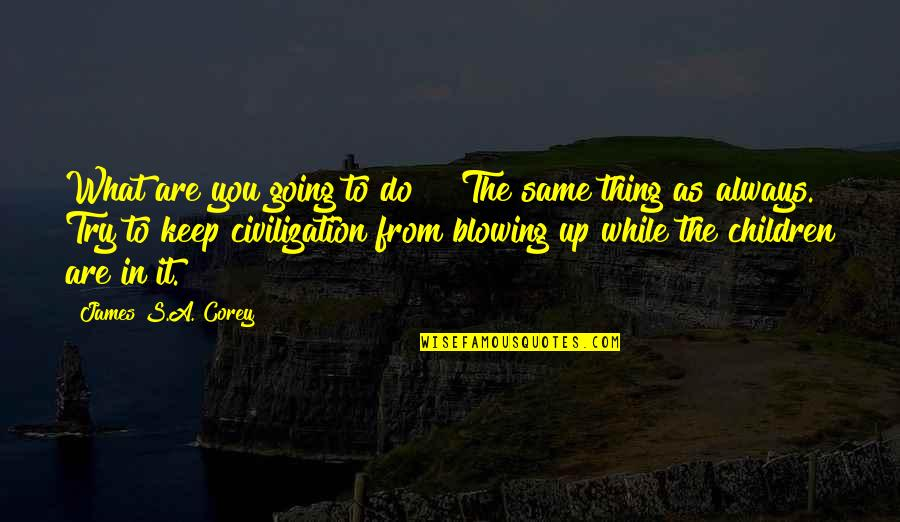 """Blowing Up Quotes By James S.A. Corey: What are you going to do?"""" """"The same"""