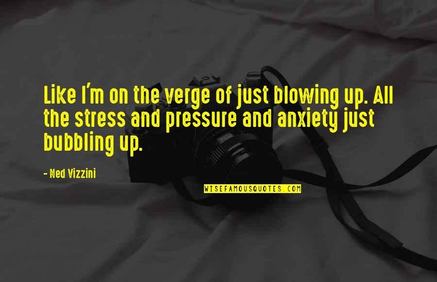 Blowing Up Quotes By Ned Vizzini: Like I'm on the verge of just blowing