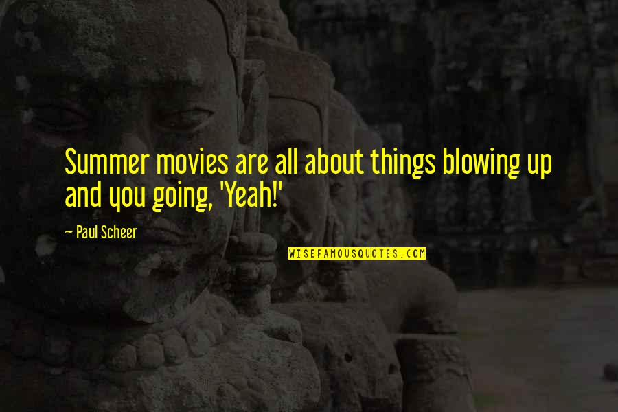 Blowing Up Quotes By Paul Scheer: Summer movies are all about things blowing up