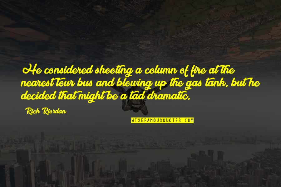 Blowing Up Quotes By Rick Riordan: He considered shooting a column of fire at