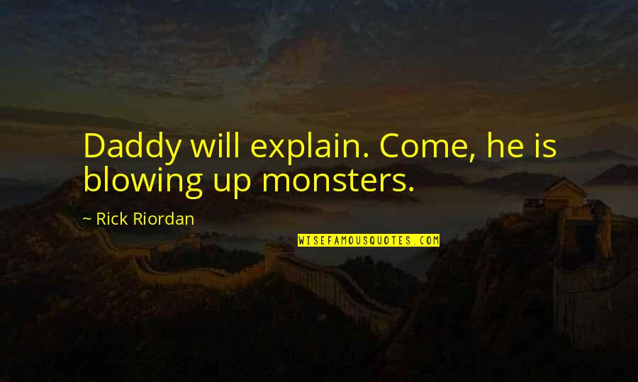 Blowing Up Quotes By Rick Riordan: Daddy will explain. Come, he is blowing up