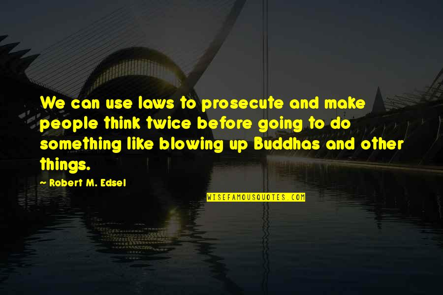Blowing Up Quotes By Robert M. Edsel: We can use laws to prosecute and make