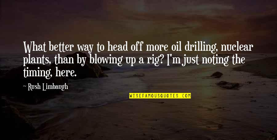 Blowing Up Quotes By Rush Limbaugh: What better way to head off more oil