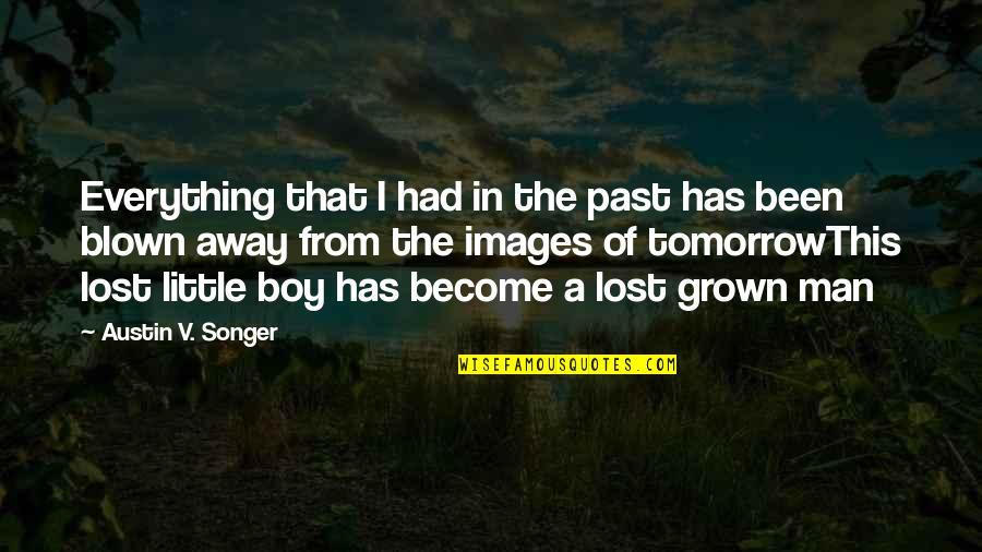 Blown Away Quotes By Austin V. Songer: Everything that I had in the past has