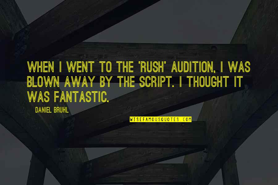 Blown Away Quotes By Daniel Bruhl: When I went to the 'Rush' audition, I