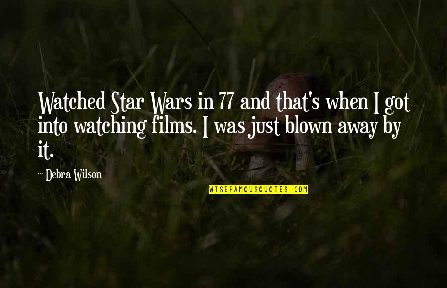 Blown Away Quotes By Debra Wilson: Watched Star Wars in 77 and that's when