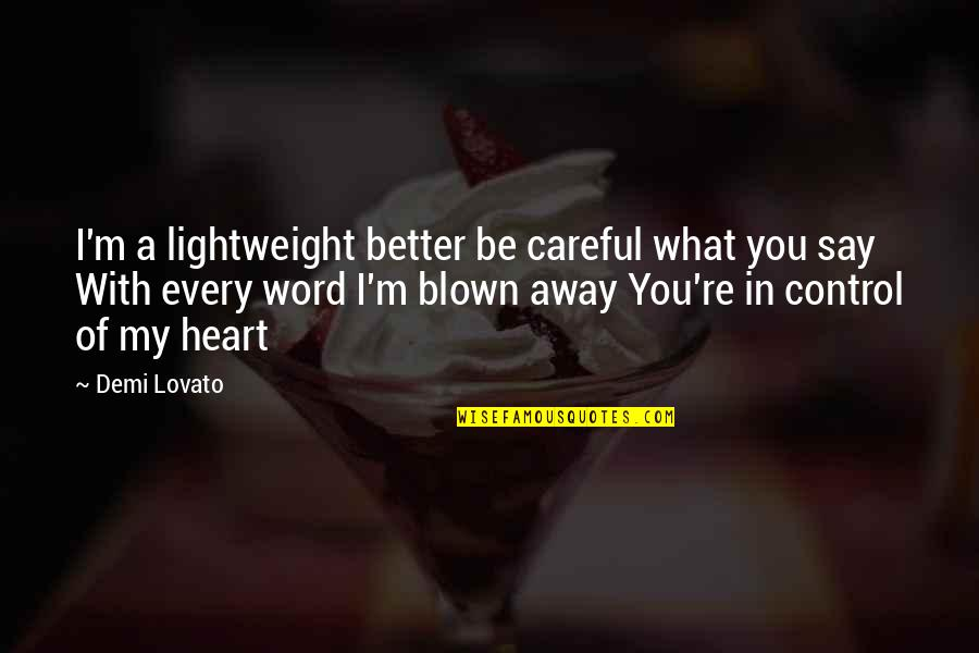 Blown Away Quotes By Demi Lovato: I'm a lightweight better be careful what you