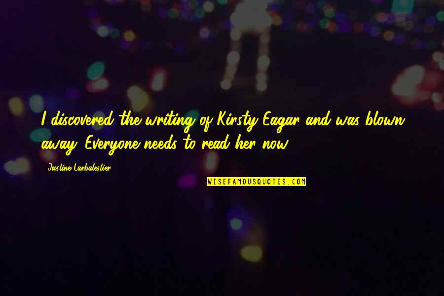 Blown Away Quotes By Justine Larbalestier: I discovered the writing of Kirsty Eagar and