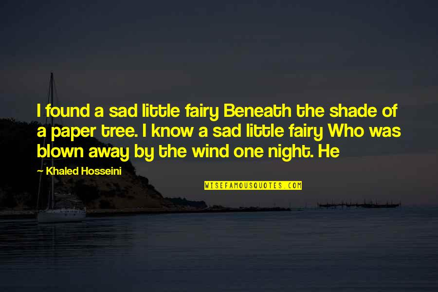 Blown Away Quotes By Khaled Hosseini: I found a sad little fairy Beneath the
