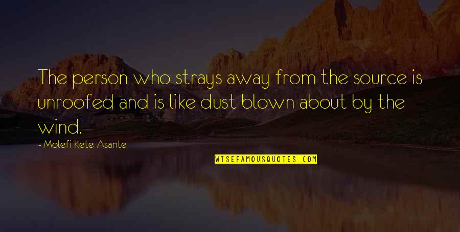 Blown Away Quotes By Molefi Kete Asante: The person who strays away from the source