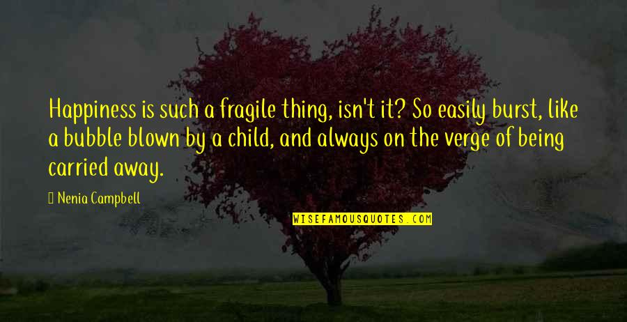 Blown Away Quotes By Nenia Campbell: Happiness is such a fragile thing, isn't it?