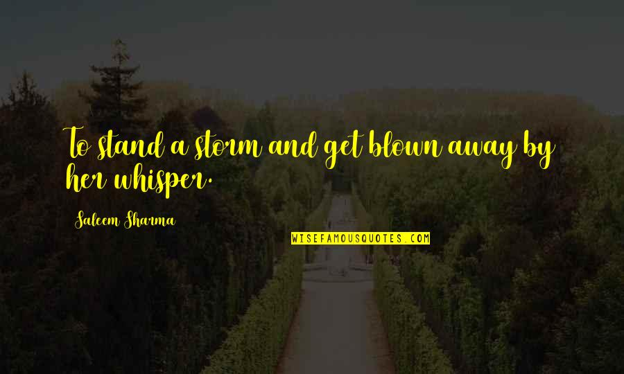 Blown Away Quotes By Saleem Sharma: To stand a storm and get blown away