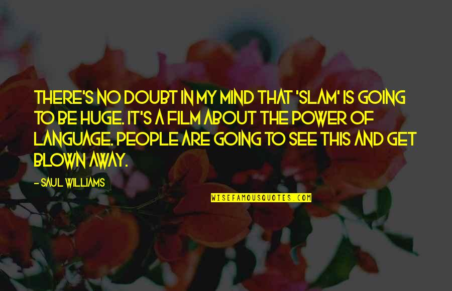 Blown Away Quotes By Saul Williams: There's no doubt in my mind that 'Slam'