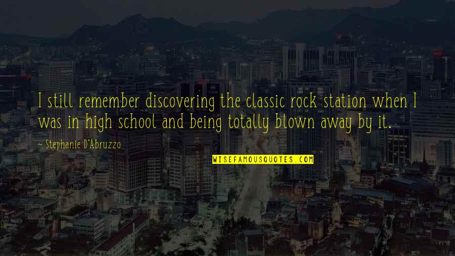 Blown Away Quotes By Stephanie D'Abruzzo: I still remember discovering the classic rock station