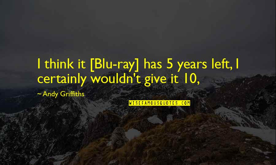 Blu Ray Quotes By Andy Griffiths: I think it [Blu-ray] has 5 years left,