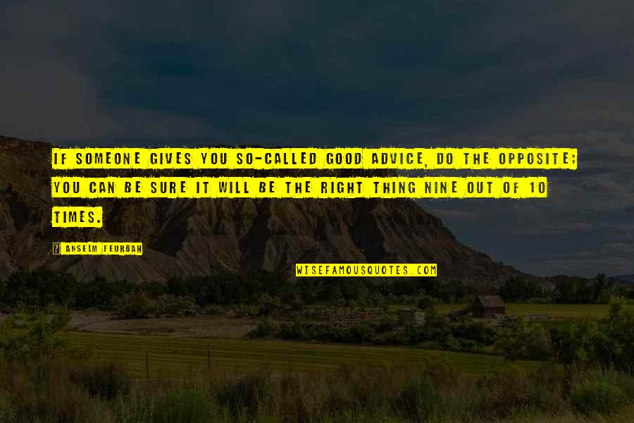 Blu Ray Quotes By Anselm Feurbah: If someone gives you so-called good advice, do