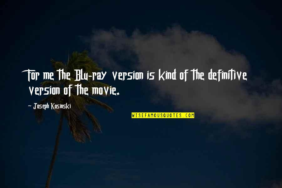 Blu Ray Quotes By Joseph Kosinski: For me the Blu-ray version is kind of