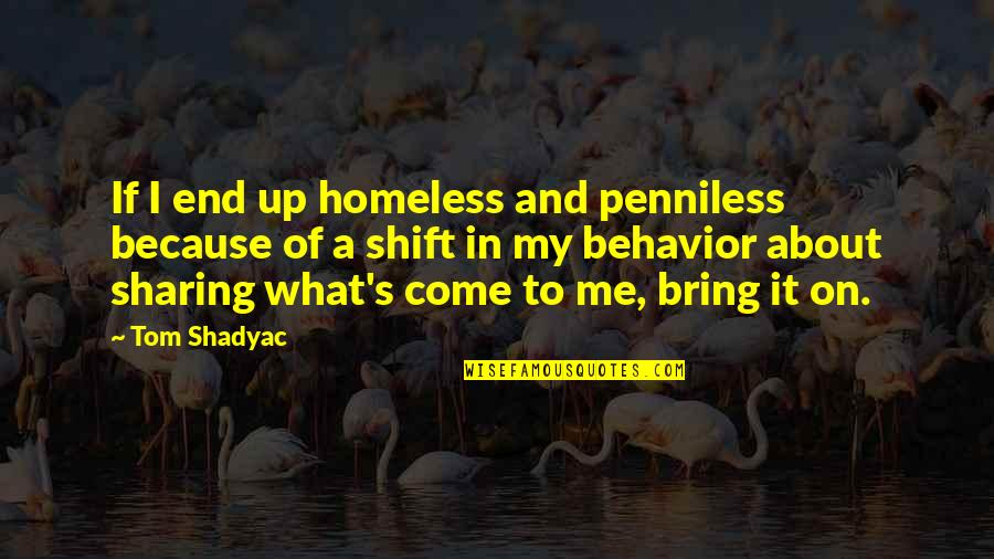 Blu Ray Quotes By Tom Shadyac: If I end up homeless and penniless because