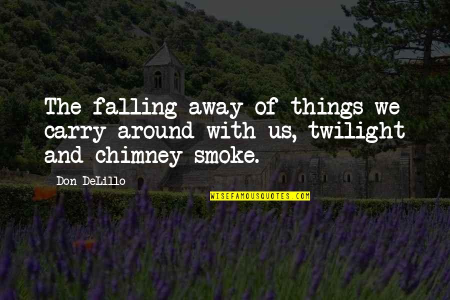 Blubbing Quotes By Don DeLillo: The falling away of things we carry around