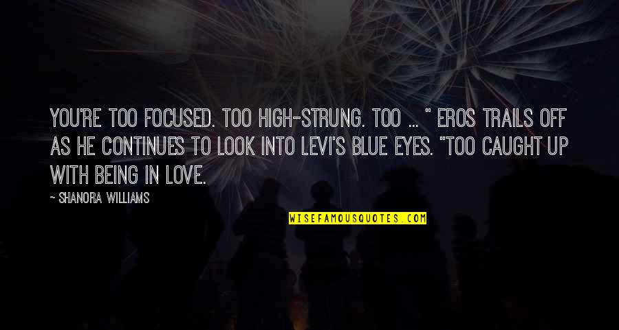 """Blue Angels Quotes By Shanora Williams: You're too focused. Too high-strung. Too ... """""""