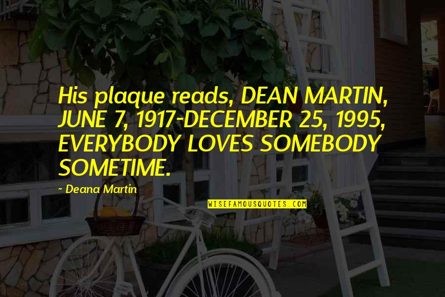 Blue Heelers Quotes By Deana Martin: His plaque reads, DEAN MARTIN, JUNE 7, 1917-DECEMBER