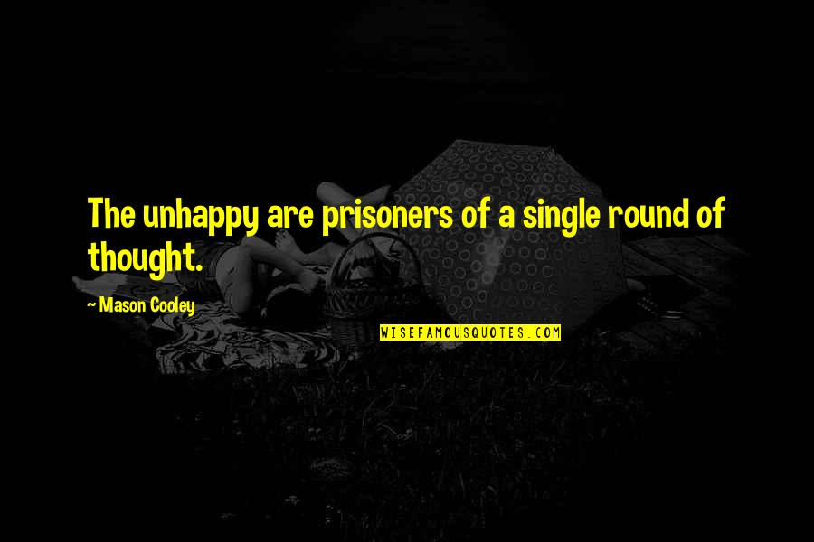 Blue Heelers Quotes By Mason Cooley: The unhappy are prisoners of a single round