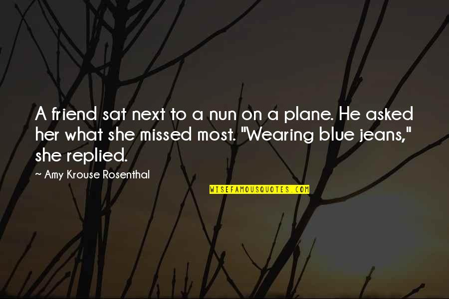 Blue Jeans Quotes By Amy Krouse Rosenthal: A friend sat next to a nun on