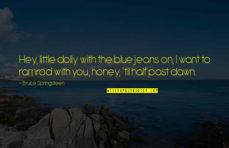 Blue Jeans Quotes By Bruce Springsteen: Hey, little dolly with the blue jeans on,