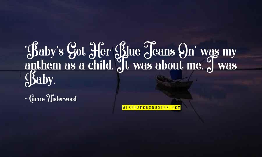 Blue Jeans Quotes By Carrie Underwood: 'Baby's Got Her Blue Jeans On' was my