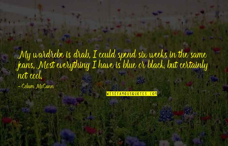 Blue Jeans Quotes By Colum McCann: My wardrobe is drab. I could spend six