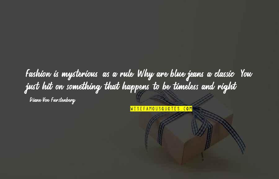 Blue Jeans Quotes By Diane Von Furstenberg: Fashion is mysterious, as a rule. Why are