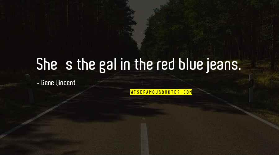 Blue Jeans Quotes By Gene Vincent: She's the gal in the red blue jeans.