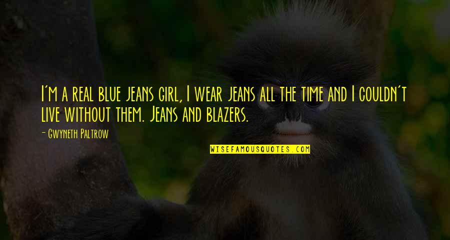 Blue Jeans Quotes By Gwyneth Paltrow: I'm a real blue jeans girl, I wear