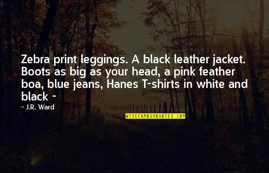 Blue Jeans Quotes By J.R. Ward: Zebra print leggings. A black leather jacket. Boots