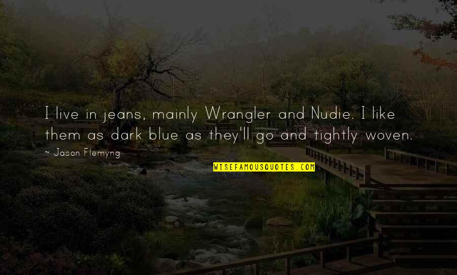 Blue Jeans Quotes By Jason Flemyng: I live in jeans, mainly Wrangler and Nudie.