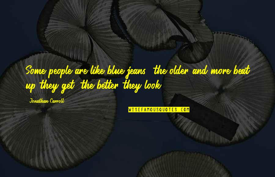 Blue Jeans Quotes By Jonathan Carroll: Some people are like blue jeans- the older