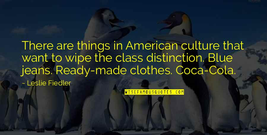 Blue Jeans Quotes By Leslie Fiedler: There are things in American culture that want