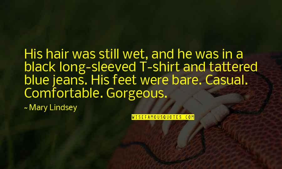 Blue Jeans Quotes By Mary Lindsey: His hair was still wet, and he was