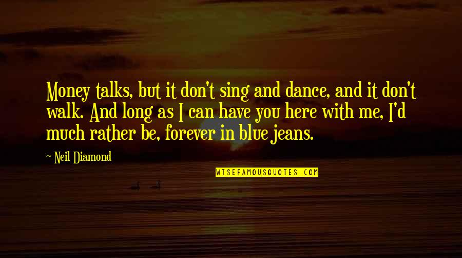 Blue Jeans Quotes By Neil Diamond: Money talks, but it don't sing and dance,