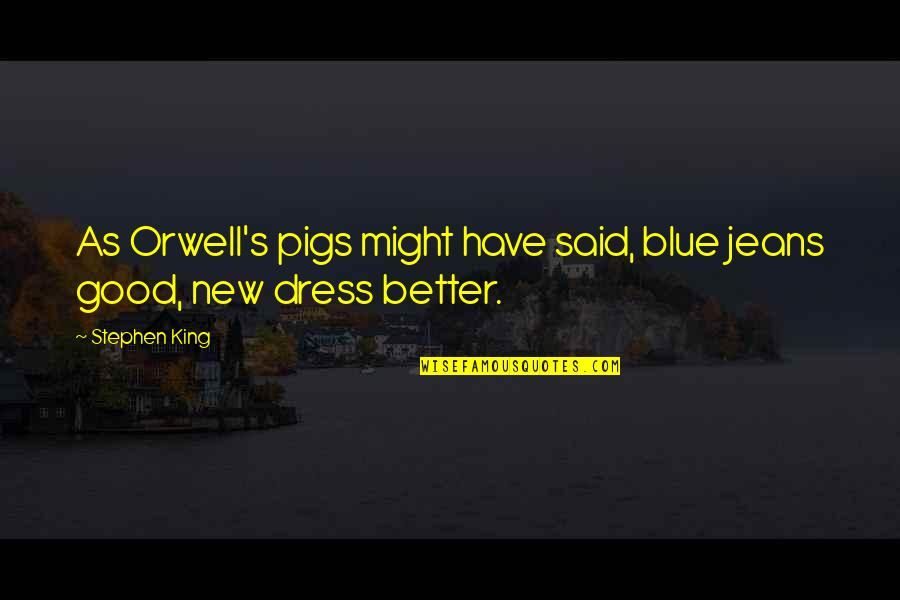 Blue Jeans Quotes By Stephen King: As Orwell's pigs might have said, blue jeans