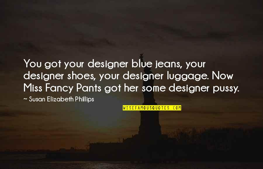 Blue Jeans Quotes By Susan Elizabeth Phillips: You got your designer blue jeans, your designer