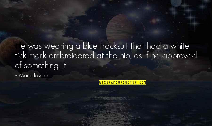 Blue Tick Quotes By Manu Joseph: He was wearing a blue tracksuit that had