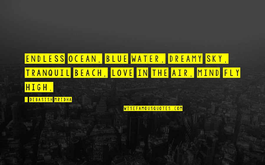 Blue Water High Quotes By Debasish Mridha: Endless ocean, blue water, dreamy sky, tranquil beach,