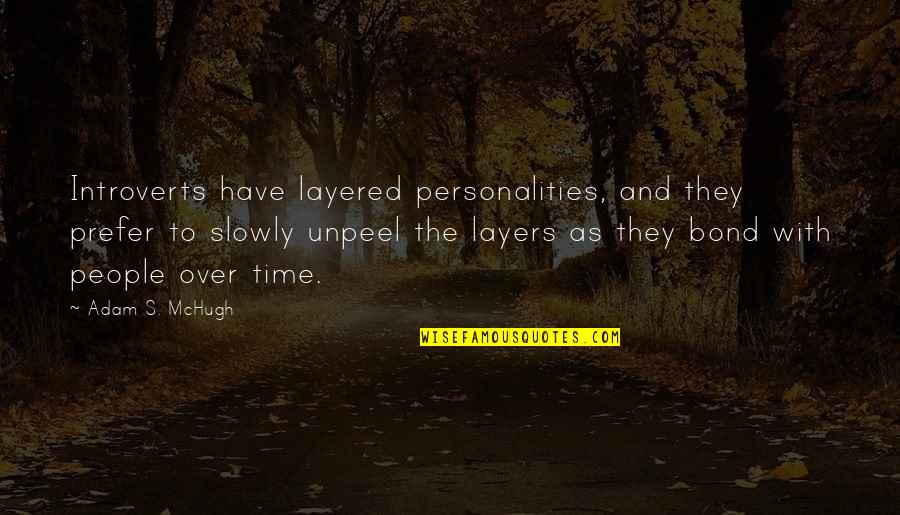 Blueberry Famous Quotes By Adam S. McHugh: Introverts have layered personalities, and they prefer to