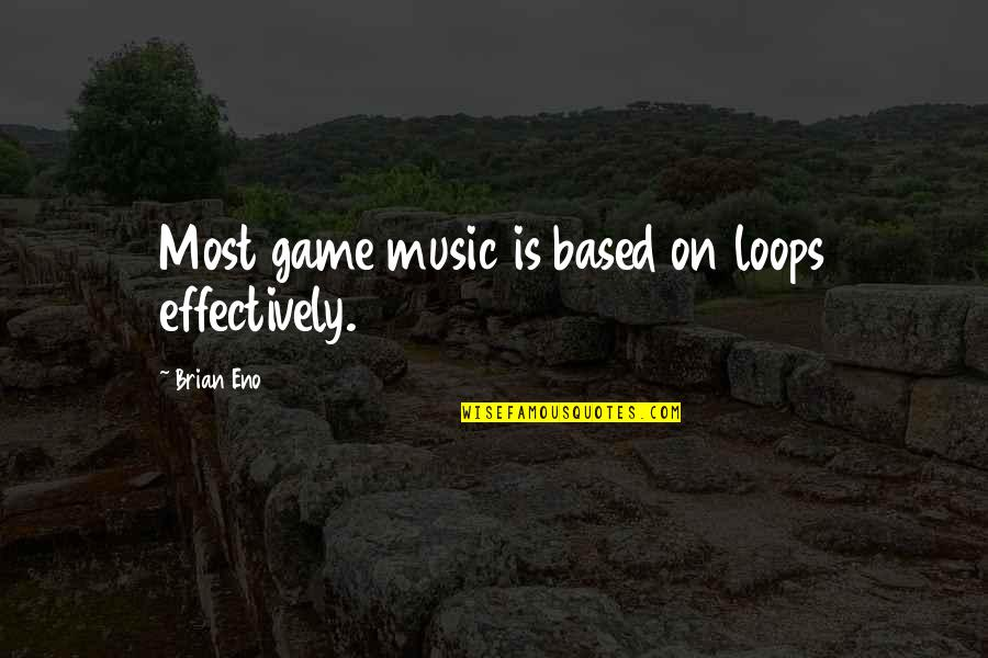 Blueberry Famous Quotes By Brian Eno: Most game music is based on loops effectively.