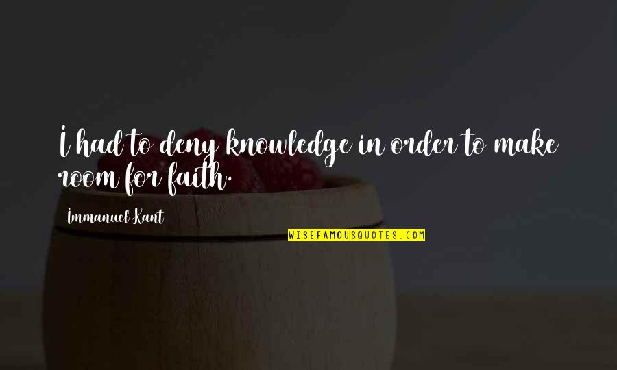 Blueblack Quotes By Immanuel Kant: I had to deny knowledge in order to