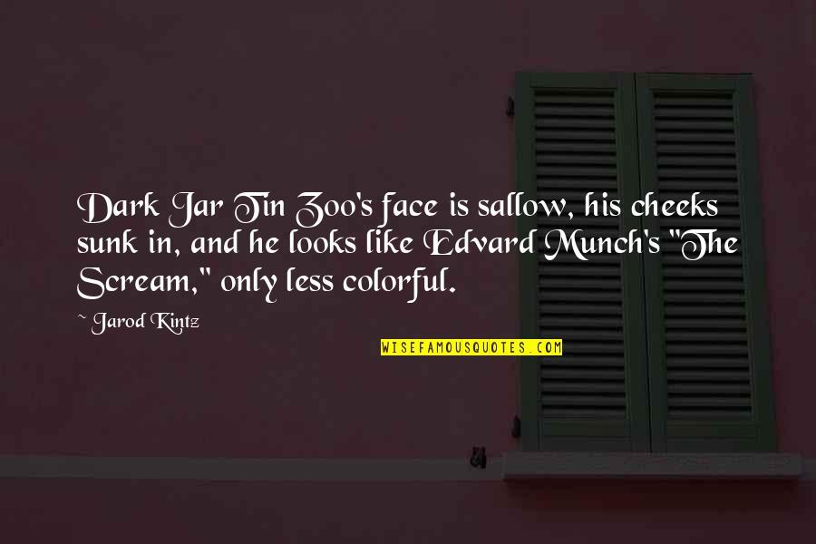 Blueblack Quotes By Jarod Kintz: Dark Jar Tin Zoo's face is sallow, his