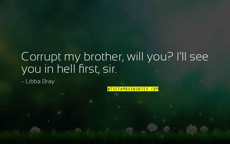 Blueblack Quotes By Libba Bray: Corrupt my brother, will you? I'll see you